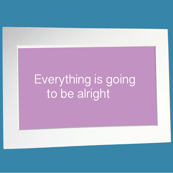 Everything is going to be alright print