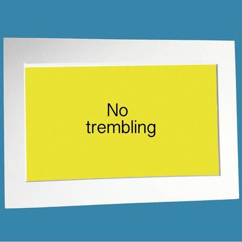 No trembling print