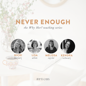 Never Enough: The Why Her? Teaching Series