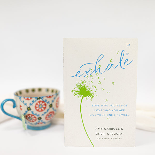 Exhale: Lose Who You're Not, Love Who You Are, Live Your One Life Well