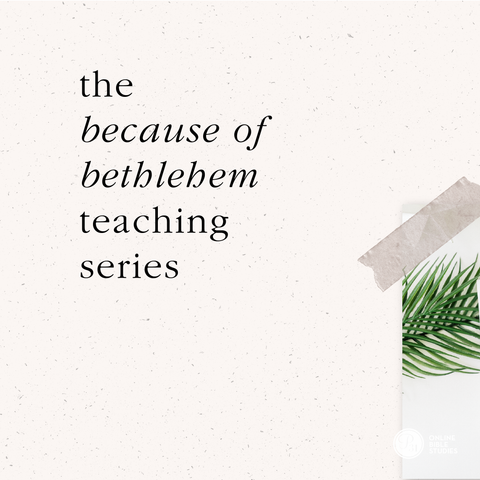 The Miracle and Meaning Behind Advent: The Because of Bethlehem Teaching Series