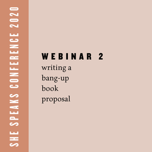 She Speaks Webinar Part 2: Writing a Bang-Up Book Proposal