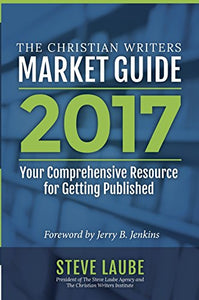 Christian Writers Market Guide 2017: Your Comprehensive Resource for Getting Published