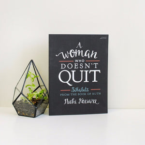 A Woman Who Doesn't Quit: 5 Habits From The Book of Ruth - Bible Study Book