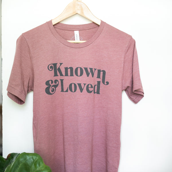 Known & Loved T-Shirt