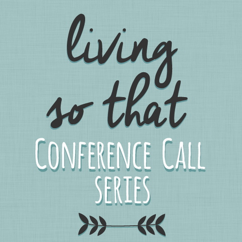 Living So That Conference Call Series