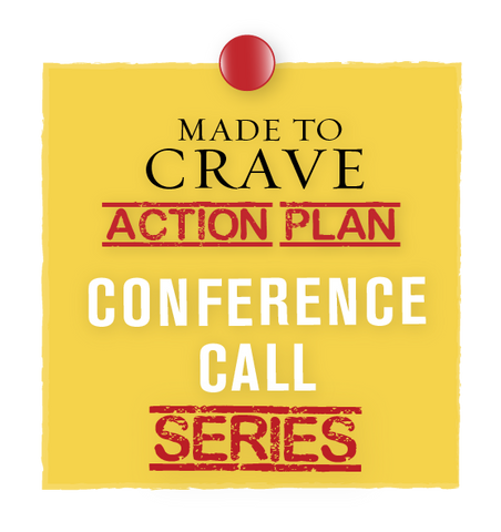 Made to Crave Action Plan Conference Call Series