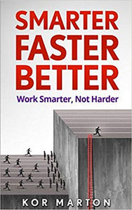 Smarter Faster Better: Work Smarter, Not Harder and Be Productive in Life and Business