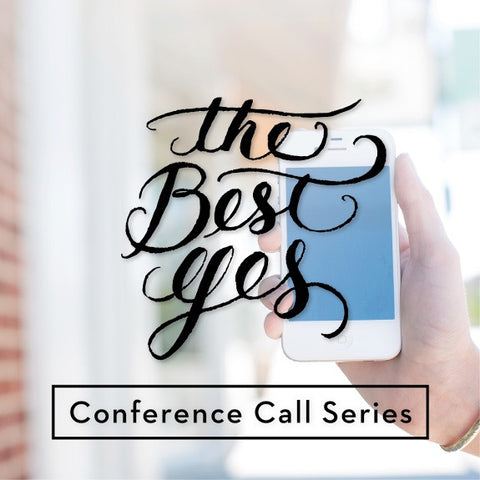The Best Yes: Conference Call Series