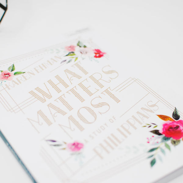 What Matters Most: A Study of Philippians, Bible Study Book