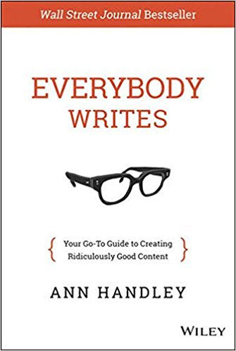 Everybody Writes: Your Go-To Guide to Creating Ridiculously Good Content - Hardcover