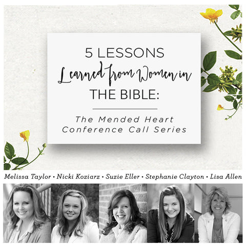5 Lessons Learned from Women in the Bible: The Mended Heart Conference Call Series