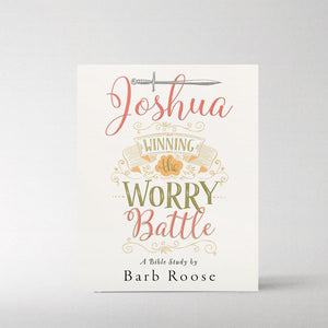 Joshua - Women's Bible Study Participant Workbook: Winning the Worry Battle