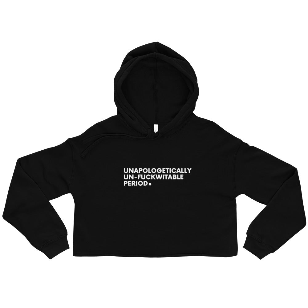Unapologetically, Un-Fuckwitable, Period. Crop Hoodie
