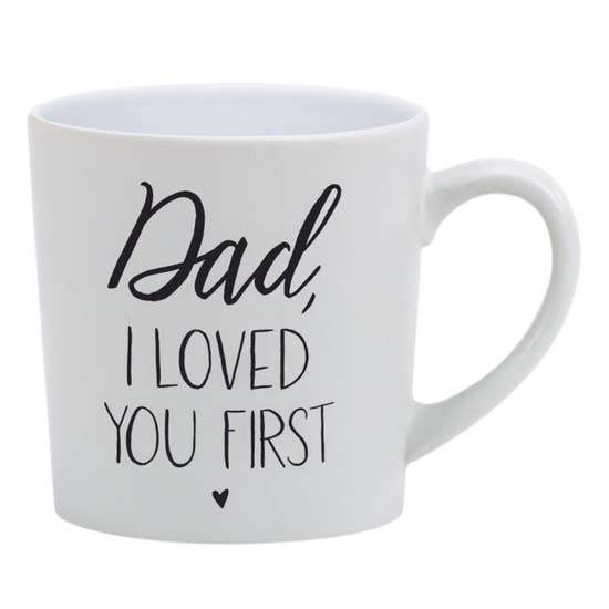 DAD I LOVED YOU FIRST MATTE COFFEE MUG - LOCAL FIXTURE