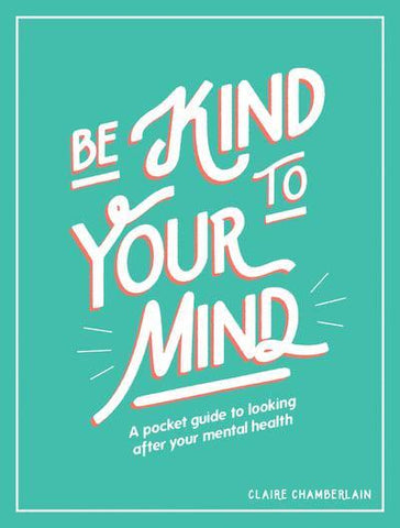 Be Kind to Your Mind: A Pocket Guide to Looking After Your Mental Health - LOCAL FIXTURE