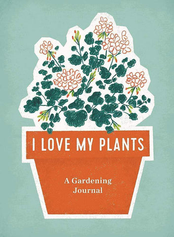 I Love My Plants: A Gardening Journal - LOCAL FIXTURE