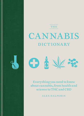 The Cannabis Dictionary: Everything You Need to Know about Cannabis, from Health and Science to THC and CBD - LOCAL FIXTURE
