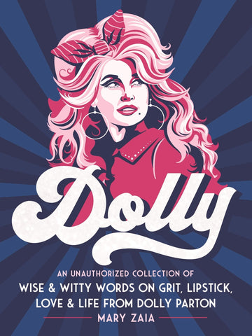 Dolly: An Unauthorized Collection of Wise & Witty Words on Grit, Lipstick, Love & Life from Dolly Parton - LOCAL FIXTURE