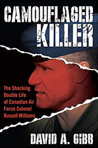 Camouflaged Killer: The Shocking Double Life of Canadian Air Force Colonel Russell Williams