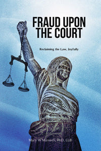Fraud Upon The Court: Reclaiming The Law, Joyfully