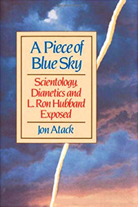 A Piece of Blue Sky: Scientology, Dianetics And L. Ron Hubbard Exposed