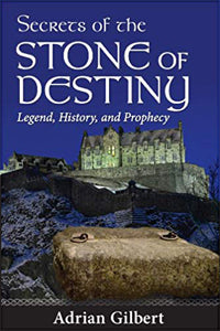 Secrets of The Stone of Destiny: Legend, History, And Prophecy