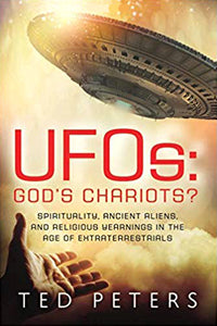 UFOs: God's Chariots? Spirituality, Ancient Aliens, And Religious Yearnings In The Age of Extraterrestrials
