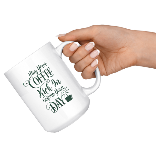 May Your Coffee Kick in Before Your Day | Big Personal Coffee/Tea Mug - sea-gull