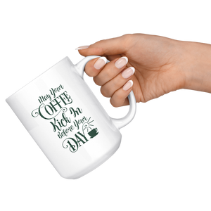 May Your Coffee Kick in Before Your Day coffee mug quote - ${shop-name