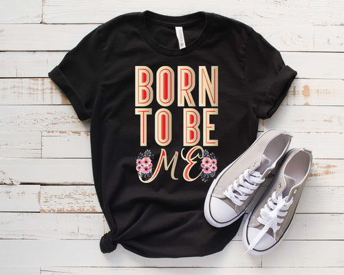Born to be Me Black Women's motivational quote t shirt