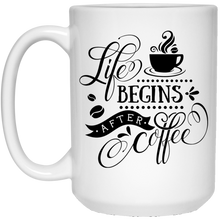 Life begins after coffee mug 15 Oz. coffee quotes - ${shop-name