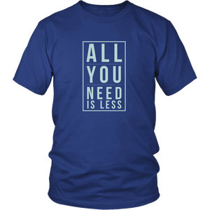 All You Need Is Less Unisex T-Shirt funny quotes Perfect Gift for A friend - sea-gull