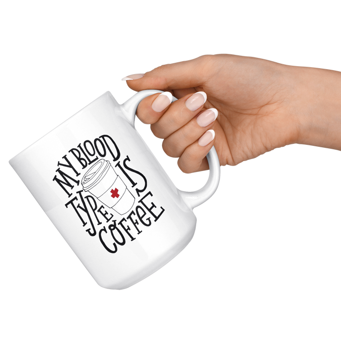 My Blood Type is Coffee | Big Coffee Mug Funny Quotes 15 Oz. - ${shop-name