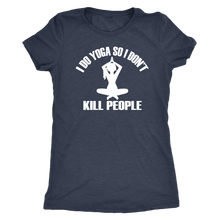 Load image into Gallery viewer, I Do Yoga So I Don't Kill People Women's T-Shirt Perfect gift for your Yoga Lovers - sea-gull