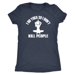 I Do Yoga So I Don't Kill People Women's T-Shirt Perfect gift for your Yoga Lovers - sea-gull