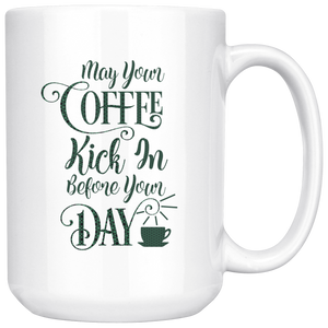 May Your Coffee Kick in Before Your Day | Big Personal Coffee/Tea Mug - ${shop-name
