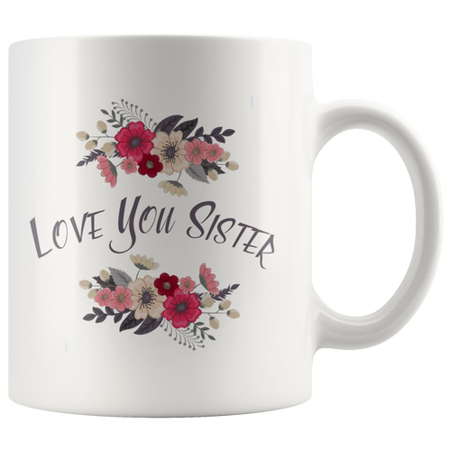 Love you sister personal coffee mugs 11 Oz.