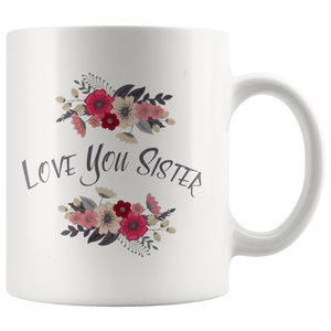 Love You Sister, 11 Oz. Coffee Mug The BEST gift for sister and friend - ${shop-name