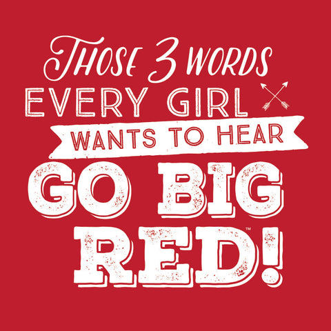 3 words Go Big Red Womens Top