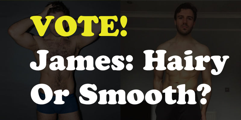 VOTE! James - hairy or smooth?