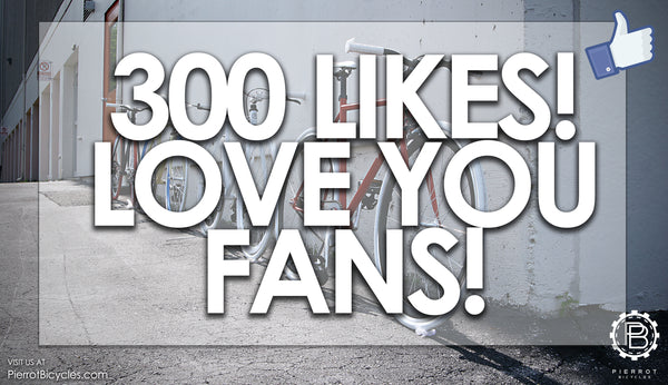 300 Likes On Facebook Page Pierrot Bicycles Inc