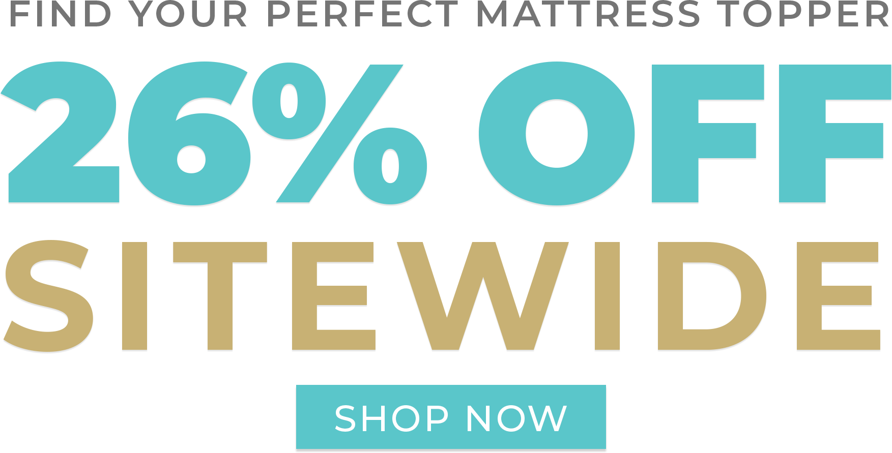 Find your Perfect Mattress Topper - 26% off sitewide - Shop Now