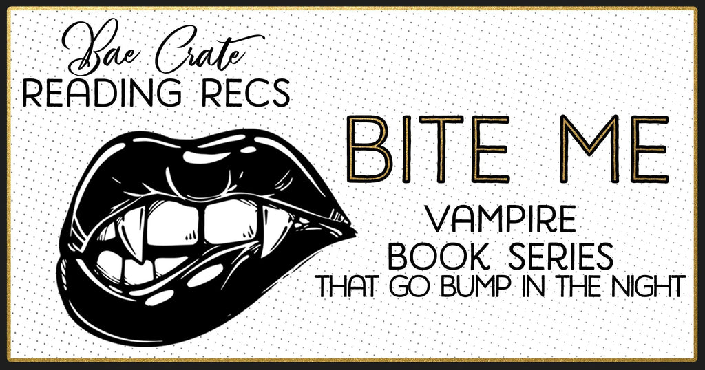 Bite Me : Vampire Book Series that go bump in the night.