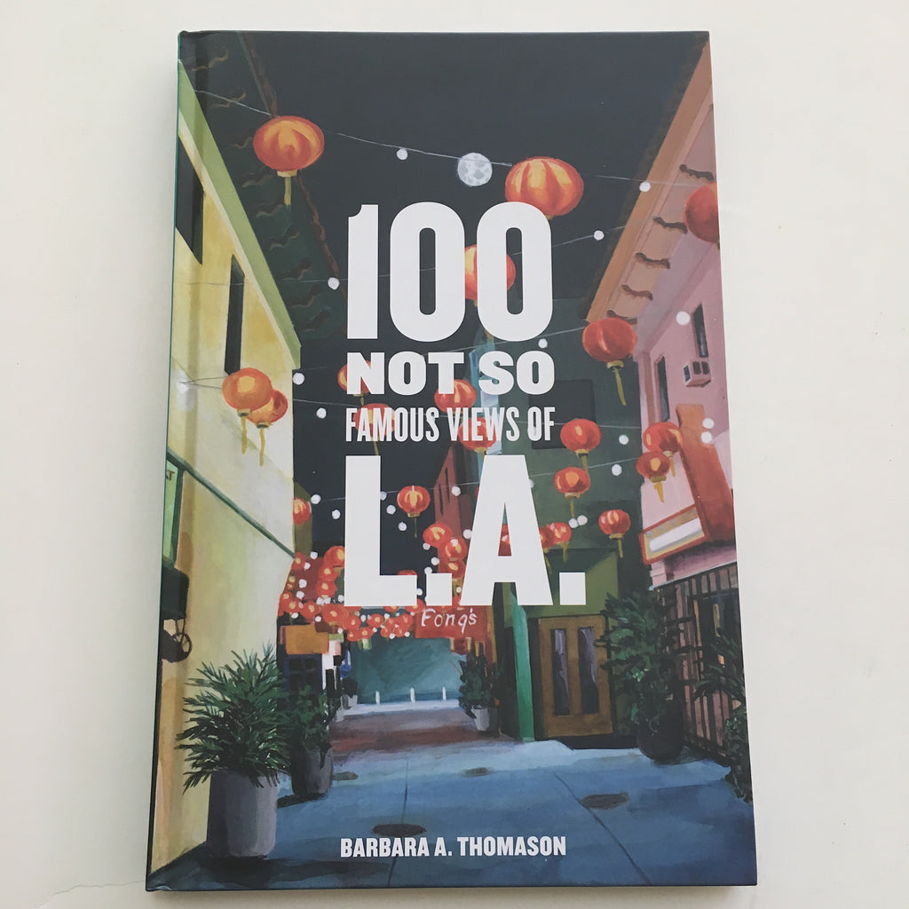 100 Not So Famous Views of L.A.- by Barbara A. Thomason