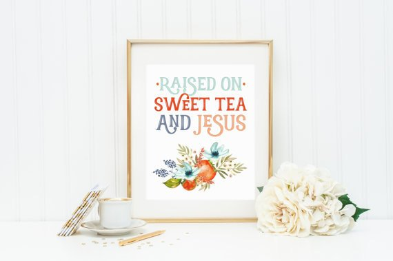 Sweet tea and Jesus Wall Decor. Raised on sweet tea and Jesus 8x10 print. Southern Wall Decor. Hostess Gift. Gift Giving. Southern Gift.