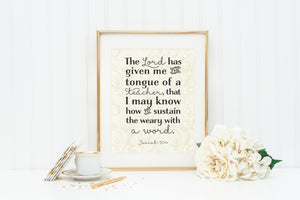 The Lord has given me the tongue of a teacher. Isaiah 50:4 Teacher Print. Teacher Art. Teacher Gift. Scripture Print.