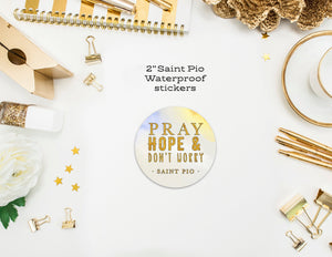 "3"" Vinyl Waterproof Pray, Hope and Don't Worry Stickers. Padre Pio Water bottle Stickers. Pray, hope and don't worry decal. Catholic Gift."