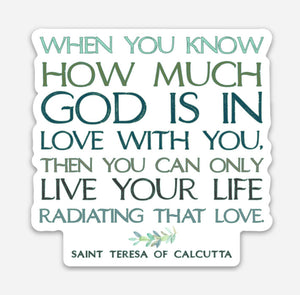 "3"" Vinyl Waterproof Saint quote Stickers. Mother Teresa Water bottle Saint Sticker. When you know how much God is in love. Saint Decal."
