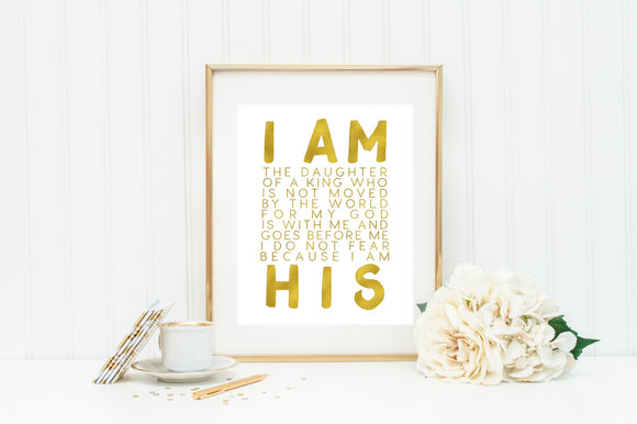 I AM HIS print. 8x10 I am the Daughter of King 8 x 10 Print. Religious Wall Art. Wall Decor. Christian Wall Art. Gold Press Wall Art.